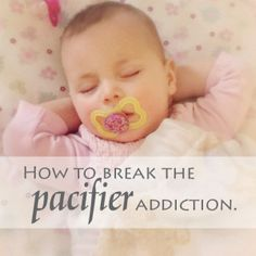 How to Break the Pacifier Addiction | A step-by-step guide on how to break the pacifier habit. My doctor recommend it and it worked on all three of my kids!!