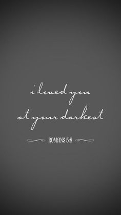 Romans 5:8 ~ But God shows his love toward us in that while we were still sinners, Christ died for us