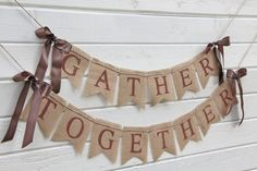 GATHER TOGETHER burlap banner -THANKSGIVING glittered burlap banner  -fall banner. $35.00, via Etsy.