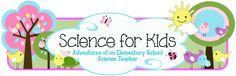 Science for Kids... great elementary science blog (PreK - 4)