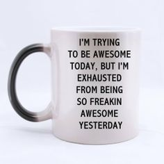 I'M TRYING TO BE AWESOME TODAY BUT I'M EXHAUSTED FROM BEING FREAKIN AWESOME YESTERDAY Heat Sensitive Color Changing Mug, Morphing Coffee Mug...
