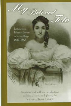 My beloved Toto [electronic resource] : letters from Juliette Drouet to Victor Hugo, 1833-1882
