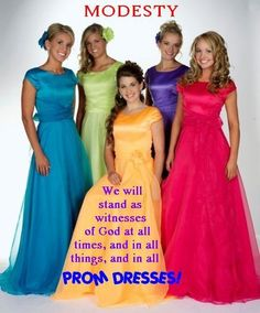 "I absolutely love this! ""We will stand as witnesses of God, at all times, in all things and in all Prom dresses"" What a great reminder that Prom is not the one time exception to modesty."