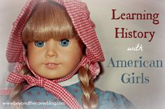 Make history fun for your girls by learning history with American Girls!   www.beyondthecoverblog.com