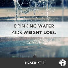 Drink water to help aid weight loss.