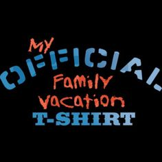 Offical Family Vacation Tee on CafePress.com