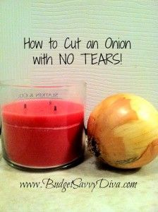 How to Cut an Onion with NO TEARS!  Cut onions with a lit candle within a few feet from the cutting board.