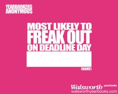 Most Likely to Freak out on Deadline Day | Walsworth Yearbooks