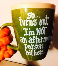 Turns out Im not an afternoon person either- coffee mug- hand painted- funny mug (Love this!)