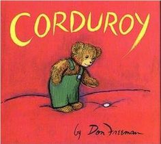 Corduroy... loved the book!  And it was our kindergarten theme.  We had a big stuffed corduroy bear and a small one and while the teacher was reading to us we would get to hold them.