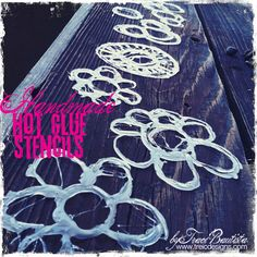 hot glue gun stencils ... LOVE!    this would be so cool to do with spray dyes on fabric