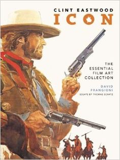 Clint Eastwood Icon: The Essential Film Art Collection / collected by David Frangioni  http://encore.greenvillelibrary.org/iii/encore/record/C__Rb1372997