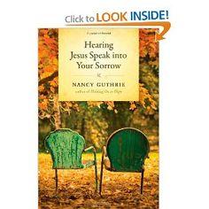 Hearing Jesus Speak Into Your Sorrow--Nancy Guthrie