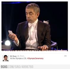 Mr Bean actually tweeted that during the Opening Ceremony.