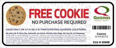 FREE cookie at Quizno's on Valentine's Day!  With coupon, no purchase required.