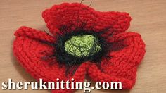 KNITTING FLOWER POPPY PATTERNS Tutorial 25 Part 1 and  2.  http://sheruknitting.com/videos-about-knitting/knitted-flowers/item/669-knitting-poppy-flower-patterns.html http://sheruknitting.com/videos-about-knitting/knitted-flowers/item/671-how-to-knit-poppy-flower.html  In this second part of knitting flower tutorial 25 we continue the work and show you how to make a center for the poppy flower. The center consists of knitted round element and embellished with black fur yarn.