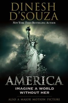 America: Imagine a World without Her/Dinesh D'Souza
