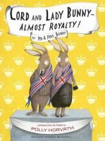 """<2014 pin> Lord and Lady Bunny -- Almost Royalty! by Polly Horvath. SUMMARY: """"Madeleine and her hippie parents travel to England to run a candy shop. Meanwhile Mr. and Mrs. Bunny also travel to England, where Mrs. Bunny tries to weasel her way into the ranks of royalty""""-- Provided by publisher."""