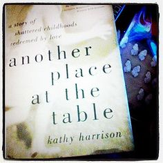Another Place at the Table: By Kathy Harrison, (foster care, true story, adoption, social services, foster children, memoirs, family, foster parenting, heroes, child abuse)  also wrote One Small Boat.