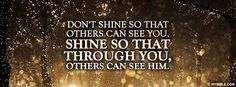 Ephesians 5:8 NKJV - Don't Shine So That Others Can See You. Shine So That Through You Others Can See Him. - Facebook Cover Photo