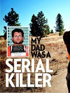 My dad was a serial Killer...