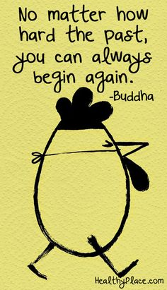 Positive quote: No matter how hard the past, you can always begin again.