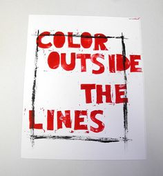 Color outside the lines.  @shauna lee lange we pin extraordinarily fabulous visual curations.