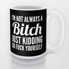 I'M NOT ALWAYS A BITCH (Black & White) Mug