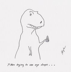 t rex trying to use eye drops... haha