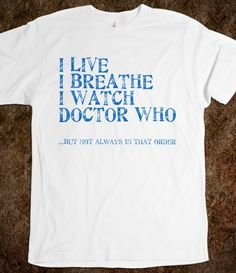 Live Breathe Doctor Who - Someone buy me this shirt please?!