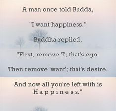 """""""A man once told Buddha: """"I want happiness... #Quotation #Happiness"""