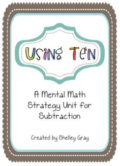 Using Ten: a Mental Math Strategy Unit for Subtraction(not free)