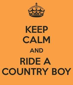 Keep calm and ride a country boy