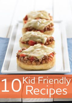 10 kid-friendly recipes that are delicious, quick and incredibly simple to prepare.