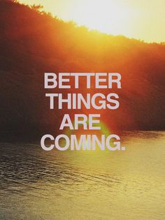 Better things are coming.   on We Heart It - http://weheartit.com/entry/56261599/via/methodicallife