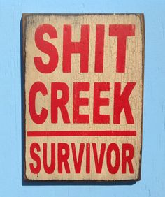 Funny quotes sign Sht Creek survivor sign by KingstonCreations, $15.00