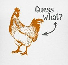 Chicken Butt!! chicken butt, laugh, giggl, funni, chicken thighs, humor, smile, guess what chicken, quot