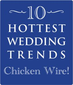 Stop by and check out #6 of the 10 Hottest Wedding Trends for 2013: Chicken Wire (www.3d-memoirs.com)