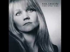 "Eva Cassidy; ""Kathy's Song""...... Written by Paul Simon"