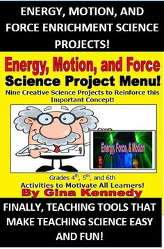 EXCELLENT ENRICHMENT PROJECTS FOR ENERGY, FORCE AND MOTION, RIGOROUS AND ENGAGING! Students complete three out of nine fun, engaging science projects centered around energy, force, and motion.   From creating a pamphlet with energy types, poetry and personification students have a wide array of activities to choose from to explain their knowledge of mechanical, light, thermal, electrical sound energy and more.  I have also included vocabulary handouts with this menu