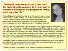 """""""The experiential component of the course is nothing less than transformative."""" ~Joan Hoedel, Febrary 2014 course participant ... plus articles we loved, one alumni teaching at Camp Widow West, another alumni opens call for submission to new grief zine, and more in this week's Creative Grief Studio eNews."""
