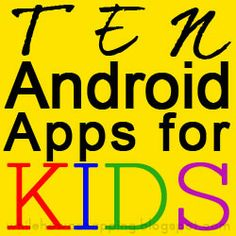 Ten Best Android Apps for Kids !!