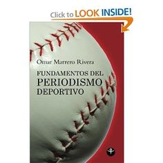 Fundamentos del periodismo deportivo. Autor: Omar Marrero Rivera. Año: 2010 http://www.amazon.com/Fundamentos-del-periodismo-deportivo-Spanish/dp/1935163825/ref=sr_1_6?s=books&ie=UTF8&qid=1328722456&sr=1-6