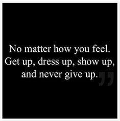 No Matter How You Feel via Bits of Truth amen, remember this, i matter, walter walter, no matter how you feel, motivation quotes, motto, big girls, quotes about attitude