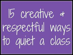 15 creative & respectful ways to quiet a class ~ Free!