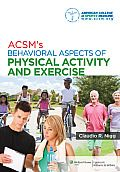 ACSM's Behavioral Aspects of Physical Activity and Exercise.	Lehman College - Stacks - RM725 .A25 2013
