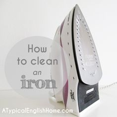 How to Clean an Iron...so simple, what a great tip!