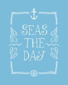 Seas the day.