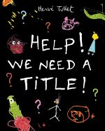 Help! We Need a Title! - First published in France in 2013, this book by the author of Press Here is a fun addition to Tullet's growing collection of stellar interactive picture books.