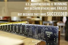 U.S. Manufacturing Is Winning Not Because Others Have Failed But Because They Have Succeeded | Manufacturing Quote